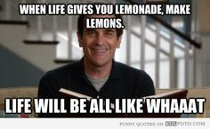When life gives you lemonade - Funny quote by Phil Dunphy from Modern Family: 'When life gives you lemonade, make lemons. Life will be all like 'Whaaaaat?'""