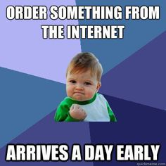 order something from the internet arrives a day early - http://www.viralbuzzspot.com/order-something-from-the-internet-arrives-a-day-early/