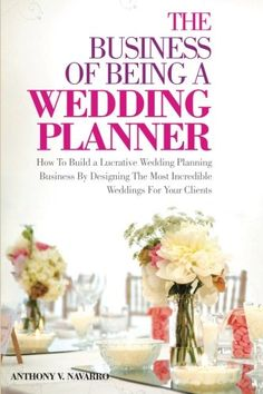 The Business of Being a Wedding Planner: How to Build a Lucrative Wedding Planning Business By Designing The Most Incredible Weddings for Your Clients by Anthony  Navarro,http://www.amazon.com/dp/1497354285/ref=cm_sw_r_pi_dp_dMwttb09CVB7NFCN