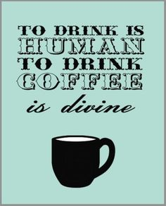To drink is human; to drink coffee is divine. Coffee Talk, Coffee Is Life, I Love Coffee, Coffee Break, Coffee Shop, Coffee Lovers, Fresh Coffee, Coffee Quotes, Coffee Humor