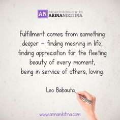 Fulfillment comes from something deeper — finding meaning in life, finding appreciation for the fleeting beauty of every moment, being in service of others, loving.  #quote #quotes #quoteoftheday #inspirationalquotes #lifequotes #motivationalquotes #quotestoliveby #lovequotes #SuccessQuotes  #Dailyquotes #sadquotes #quotesoftheday #quotestags  #motivationalquote #quotesdaily #inspirationalquote #dailyquote #lifequote #positivequotes