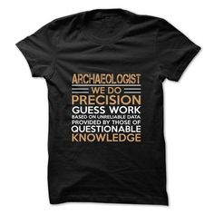 FUNNY ARCHAEOLOGIST T Shirts, Hoodies. Check price ==► https://www.sunfrog.com/Faith/Best-Seller--ARCHAEOLOGIST.html?41382