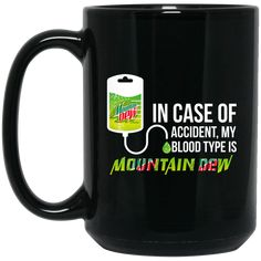 In Case Of Accident My Blood Type Is Mountain Dew Coffee Mug. We do have this design in T-Shirts and Mug. You can order the shirt here >> Order My Blood Type Is Mountain Dew T-Shirts Coffee Type, Hot Coffee, Coffee Creamer, Coffee Mugs, Melitta Coffee Maker, Best Travel Coffee Mug, How To Order Coffee, Coffee Dessert, Glitter Cups