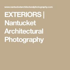 EXTERIORS | Nantucket Architectural Photography