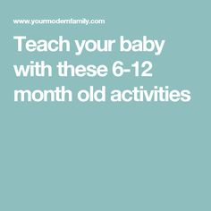 Teach your baby with these 6-12 month old activities