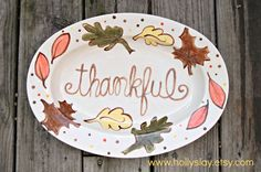 Thankful. . .  Thanksgiving Fall Autumn Custom Platter. . . perfect for Thanksgiving gatherings. Can be personalized with a bible verse, phrase or family name. . . www.hollyslay.etsy.com