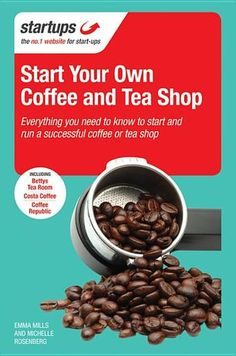Start Your Own Coffee and Tea Shop: How to start a successful coffee and tea shop by Emma Mills  (Bilberry Town Library: Good for Readers, Good for Libraries)