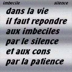 Les imbeciles et les cons ou patience et silence. Patience, Trust No One, Famous Words, Life Lessons, Life Quotes, Wisdom, Messages, Partitions, Phrases