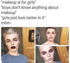 Yeah, run me by that again, please?  Boys can't wear makeup? Ha! You out yo damn mind...
