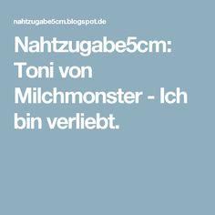 Nahtzugabe5cm: Toni von Milchmonster - Ich bin verliebt.