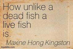 Quotes of Maxine Hong Kingston About earth, right, people, ugly . Maxine Hong Kingston, Dead Fish, Live Fish, Being Ugly, Alphabet, Numbers, Fonts, Earth, Quotes
