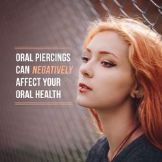 LIP AND TONGUE PIERCINGS can chip and crack teeth, cause them to shift, and can even get infected!