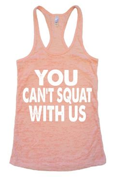 YOU CAN'T SQUAT WITH US BURNOUT TANK TOP -- CROSSFIT -- WEIGHTLIFTING TANKS -- HEALTH -- MEAN GIRLS HUMOR