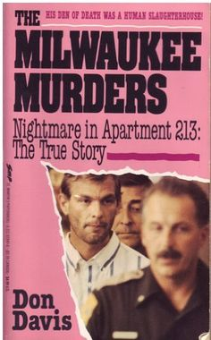 The Milwaukee murders: Nightmare in apartment 213-- the true story (St. Martin's true crime library) by Don Davis, http://www.amazon.com/dp/B0006QDTCE/ref=cm_sw_r_pi_dp_liqavb0NBQ5NB