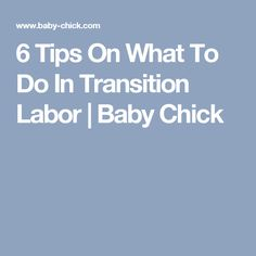 6 Tips On What To Do In Transition Labor   Baby Chick