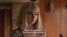 the end of the f***ing world People can't be answers. They're just more questions