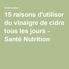 15 raisons d'utiliser du vinaigre de cidre tous les jours - Santé Nutrition
