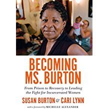 than returns to prison. Becoming Ms. Burton not only humanizes the deleterious impact of mass incarceration, it also points the way to the kind of structural and policy changes that will offer formerly incarcerated people the possibility of a life of meaning and dignity.
