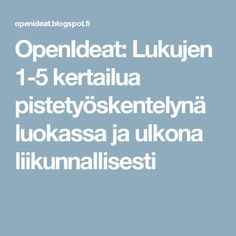 OpenIdeat: Lukujen 1-5 kertailua pistetyöskentelynä luokassa ja ulkona liikunnallisesti Beginning Of The School Year, Math Numbers, Place Values, Thinking Skills, Addition And Subtraction, Early Childhood Education, Early Learning, Teaching Math, Special Education