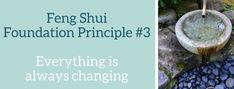 Feng Shui Foundation Principle #3: Everything Is Always Changing - The Feng Shui Studio