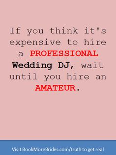 Wedding Alert! NOW is the time to book a Pro DJ if your Wedding is Spring or Fall! We're almost booked up for October! TIP: Most professional DJs are booked 7 to 12 months out. The reason an inexpensive amateur DJ is more expensive is the emotional cost of poor services and additional costs from other vendors should they have to manage the DJ. Remember, the DJ is the voice of your Wedding. Get a free quote and guidance at FonixEntertainment.com.