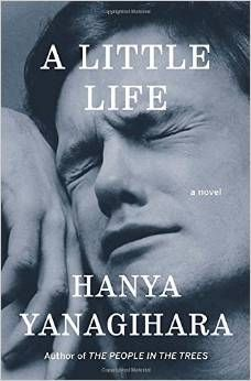 "A Little Life by Hanya Yanagihar- ""This book is brilliant and powerful and not to be underestimated. It crushed me."" - Valerie Michael"
