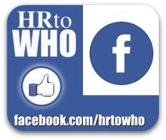 HR To WHO on Facebook - http://facebook.com/hrtowho