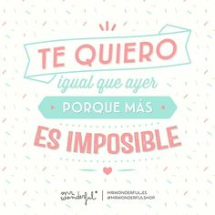 Como mañana pasado mañana o el otro I love you just as much as yesterday because more would be impossible. And tomorrow and the day after and the day after that by mrwonderful_ Fashion Cupcakes, Love Quotes, Inspirational Quotes, Love Post, Love Phrases, Its A Wonderful Life, Wonderful Images, Slogan, Decir No
