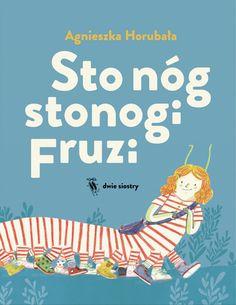 """Agnieszka Horubała, """"Sto nóg stonogi Fruzi"""", Dwie Siostry, Warszawa 2015."""