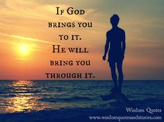 nspirational quotes god carrying you through | If-God-brings-you-to-it.-He-will-bring-you-through-it.jpg