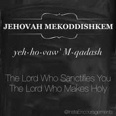 "'Jehovah is translated as ""The Existing One"" or ""Lord."" The chief meaning of Jehovah is derived from the Hebrew word Havah meaning ""to be"" or ""to exist."" It also suggests ""to become"" or specifically ""to become known"" - this denotes a God who reveals Himself unceasingly. Mekoddishkem derives from the Hebrew word qâdash meaning ""sanctify,"" ""holy,"" or ""dedicate."" Sanctification is the separation of an object or person to the dedication of the Holy...' — @bluletterbible"