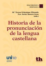 Historia de la pronunciación de la lengua castellana / Mª Teresa Echenique Elizondo, Fco. Javier Satorre Grau (eds.). Tirant Humanidades, 2013