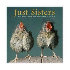 .so true I love my sisters