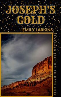 Flash Fiction Fridays 2020 - emilylarkins.nzClick to go straight to the synopsis and links for Joseph's Gold. Read the behind the scenes blog, or leave a review.#freeflashfictionfriday #flashfictionfriday #freeflashfiction #flashfiction #kindlestory #freekindlestory #freekindle #amazonkindle #westernstory