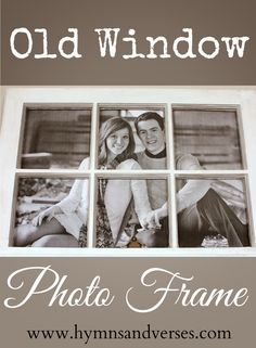 How to Turn an Old Window into a Photo Frame | Hymns and Verses