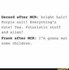 I'm either Frank or Gerard. There is no in between.