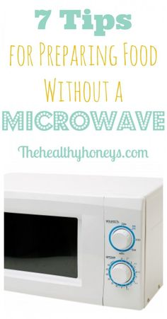 7 Tips For Preparing Food Without a Microwave! - The Healthy Honeys