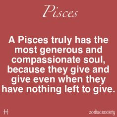 A Pisces truly has the most generous and compassionate soul, because they give and give even when they have nothing left to give. - Attributes that shine through as an Aries Pisces cusp. Pisces Sign, Astrology Pisces, Pisces Quotes, My Zodiac Sign, Pisces Zodiac, Me Quotes, Qoutes, Taurus Horoscope, Capricorn Facts