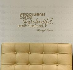 Everybody deserves to be told they are beautiful, even if they're not. -- Marilyn Monroe I want this tattooed on me-! Tiny Tattoos For Girls, Girl Tattoos, Vinyl Wall Art, Wall Art Decor, Marilyn Monroe Wall Art, Sign Company, Vinyl Lettering, Silhouette Design, Words