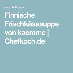 Finnische Frischkäsesuppe von kaemme | Chefkoch.de