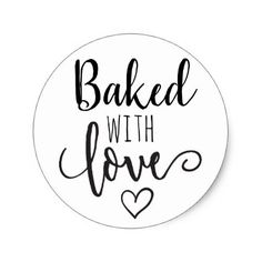 Baked with love classic round sticker - sticker stickers custom unique cool diy Cooking Quotes, Food Quotes, Bakery Quotes, Love One Another Quotes, Baking Wallpaper, Baking Logo, Bakery Logo Design, Baking Business, Cake Logo