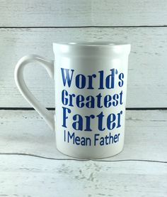 Coffee Mug - Coffee Cup - World's Greatest Farter I Mean Father - Dad - Father's Day Gift by LilBlueHouseCrafts1 on Etsy