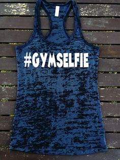 GYM SELFIE  Burnout Racerback Ladies Athletic Fit  Tank Top Workout Gym Running Fitness Running Motivational Women Will Love This