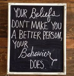 ~~> Tus creencias no te hacen una mejor persona, tu #comportamiento #SI.
