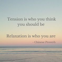 Quotes for Fun QUOTATION – Image : As the quote says – Description Tension is who you think you should be. Relaxation is who you are. – Chinese Proverb Sharing is love, sharing is everything