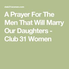 A Prayer For The Men That Will Marry Our Daughters - Club 31 Women
