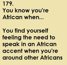 You know you're African when ... yup, pretty much :)