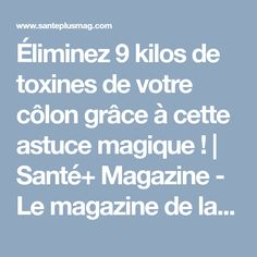 Éliminez 9 kilos de toxines de votre côlon grâce à cette astuce magique ! | Santé+ Magazine - Le magazine de la santé naturelle