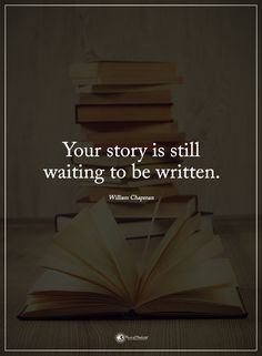 Your story is still waiting to be written. - William Chapman #powerofpositivity #positivewords #positivethinking #inspirationalquote #motivationalquotes #quotes #life #love #hope #faith #respect #story #waiting #written