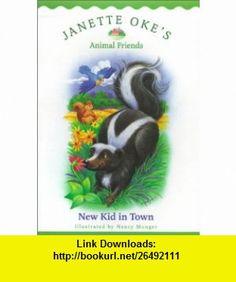 New Kid in Town (Janette Okes Animal Friends) (9780764224492) Janette Oke, Nancy Munger , ISBN-10: 0764224492  , ISBN-13: 978-0764224492 ,  , tutorials , pdf , ebook , torrent , downloads , rapidshare , filesonic , hotfile , megaupload , fileserve